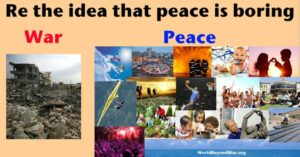 Regarding the idea that peace is boring ...