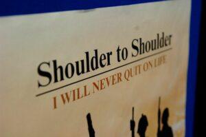 """""""Shoulder to Shoulder"""" - I will never quit on life"""