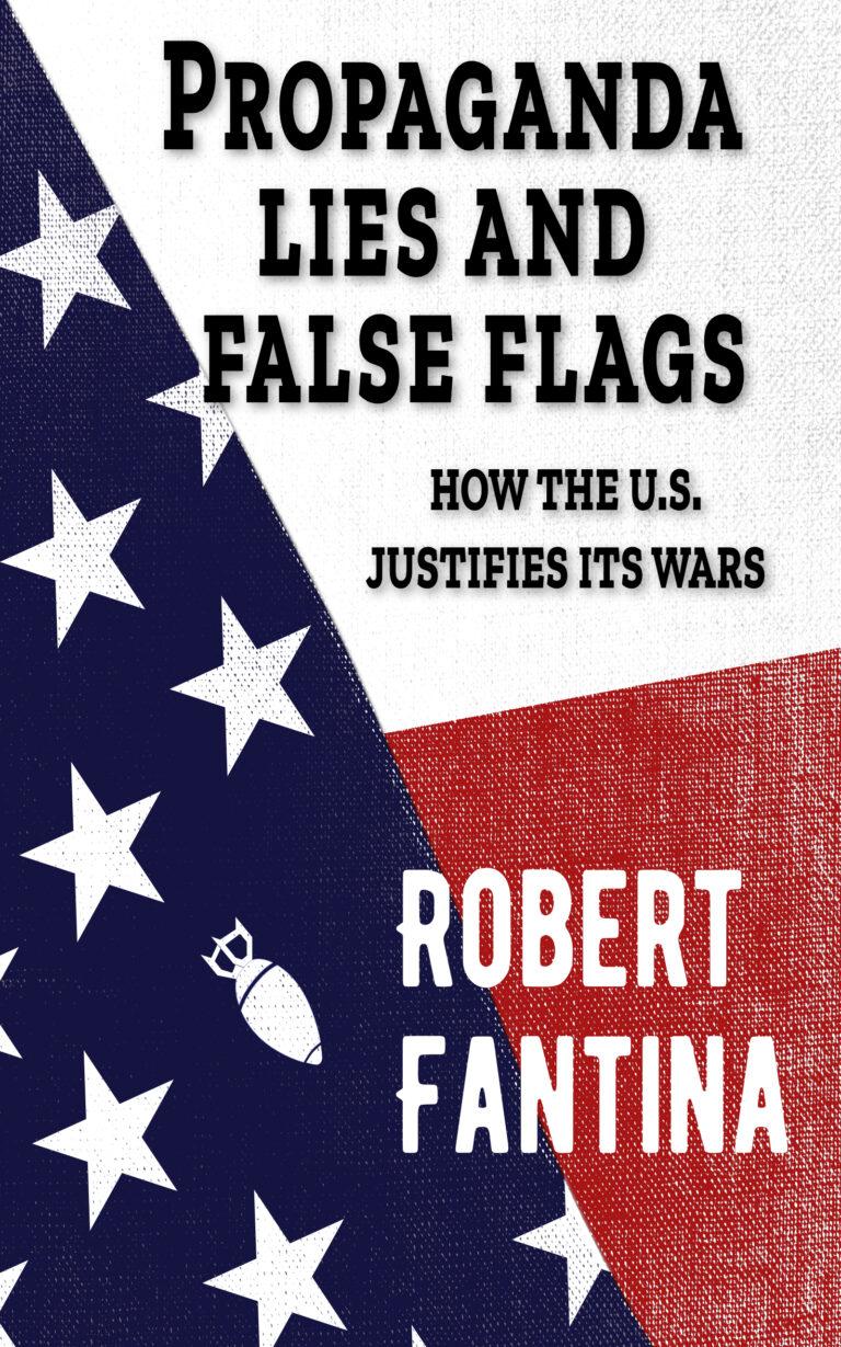 Propaganda, mentiras y banderas falsas: cómo Estados Unidos justifica sus guerras por Robert Fantina