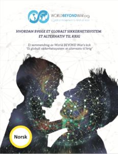 (Norsk) HVORDAN BYGGE ET GLOBALT SIKKERHETSSYSTEM:  ET ALTERNATIV TIL KRIG